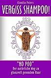 Vergiss Shampoo!: No Poo - der natürliche Weg zu...